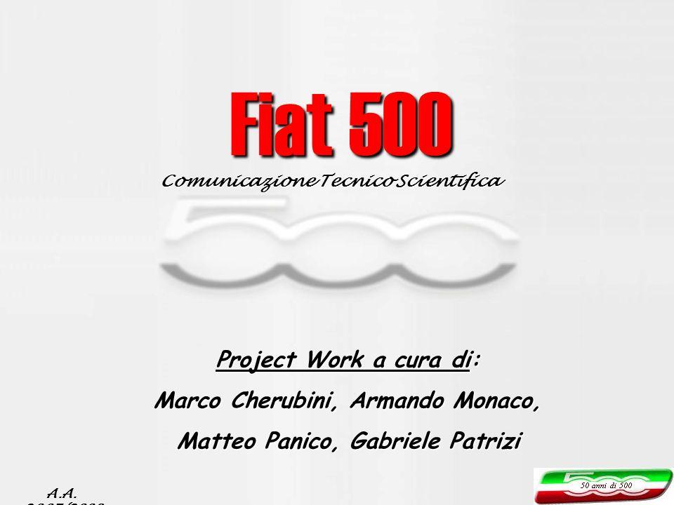 Project Work a cura di: Marco Cherubini, Armando Monaco, Matteo Panico, Gabriele Patrizi Fiat 500 Comunicazione Tecnico Scientifica A.A. 2007/2008