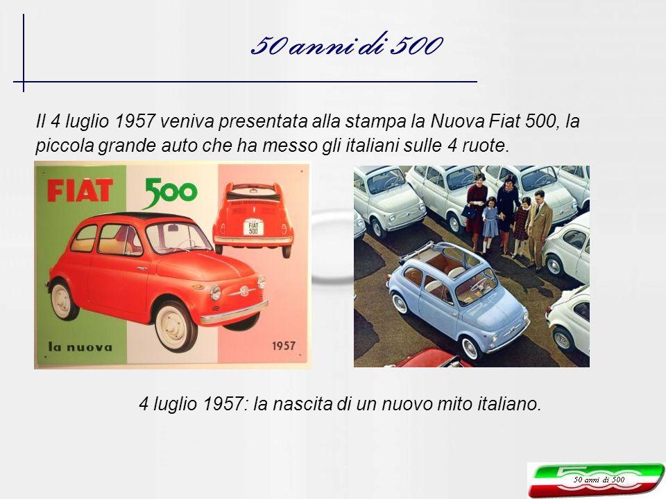50 anni di 500 Il 4 luglio 1957 veniva presentata alla stampa la Nuova Fiat 500, la piccola grande auto che ha messo gli italiani sulle 4 ruote. 4 lug