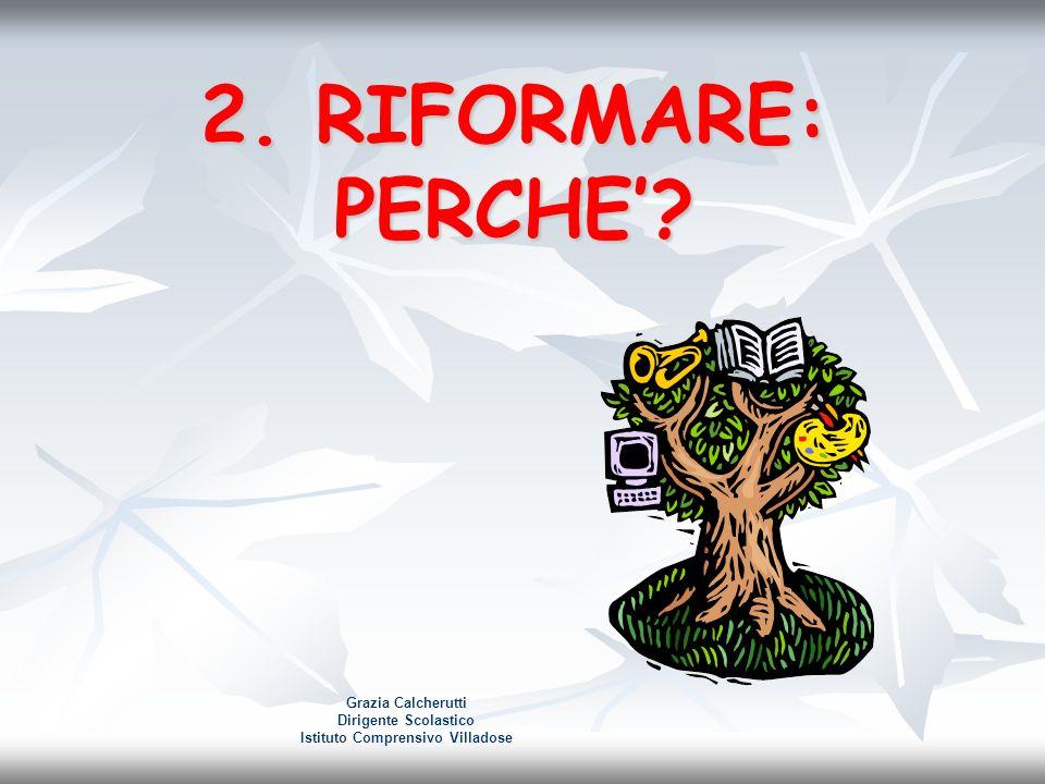2. RIFORMARE: PERCHE? Grazia Calcherutti Dirigente Scolastico Istituto Comprensivo Villadose