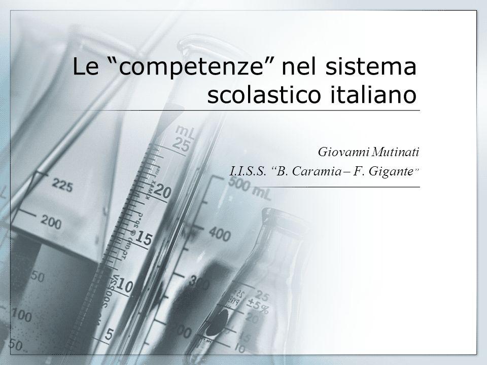 Le competenze nel sistema scolastico italiano Giovanni Mutinati I.I.S.S. B. Caramia – F. Gigante