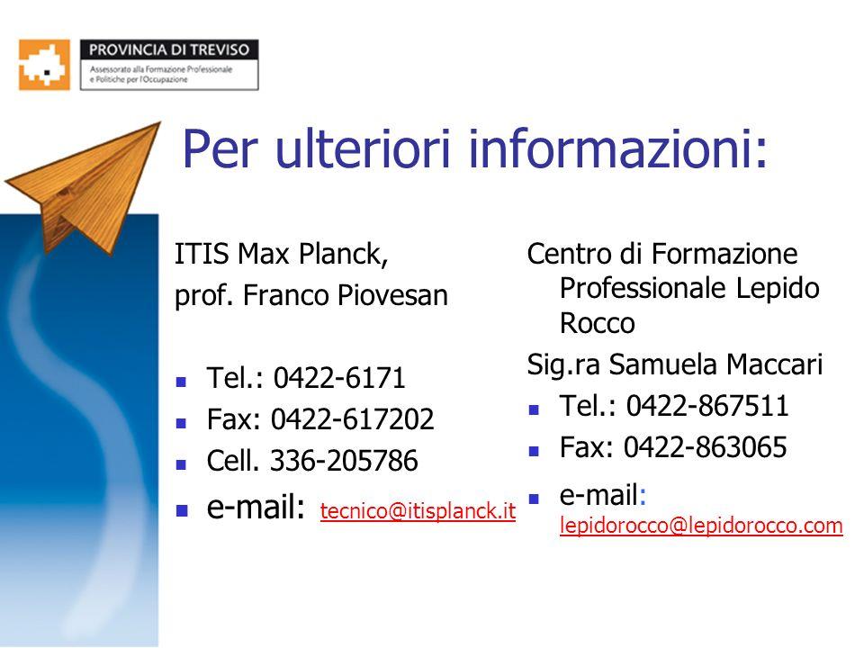 Per ulteriori informazioni: ITIS Max Planck, prof. Franco Piovesan Tel.: 0422-6171 Fax: 0422-617202 Cell. 336-205786 e-mail: tecnico@itisplanck.it tec
