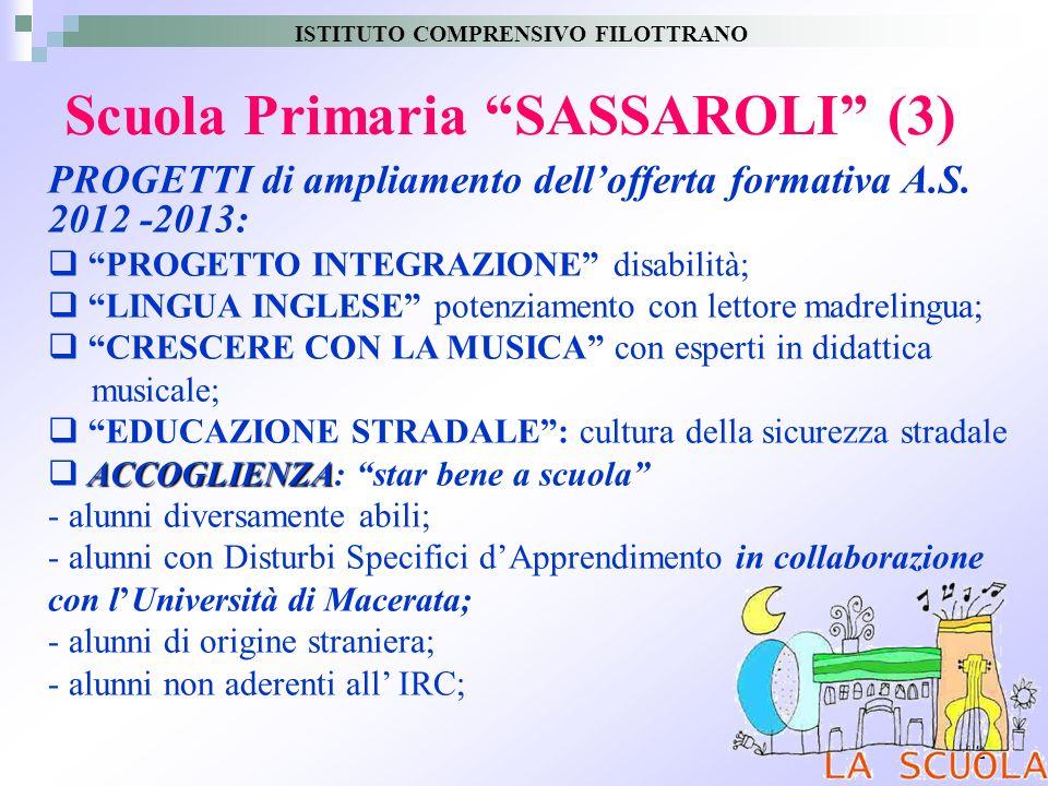 12 Scuola Primaria SASSAROLI (3) PROGETTI di ampliamento dellofferta formativa A.S. 2012 -2013: PROGETTO INTEGRAZIONE disabilità; LINGUA INGLESE poten
