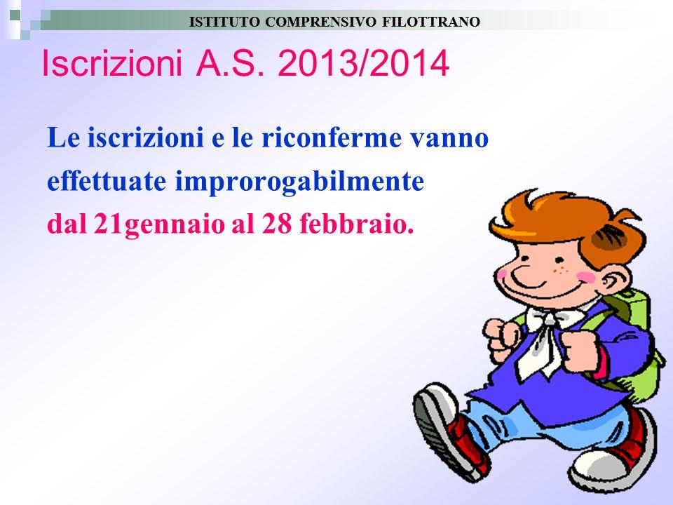 2 Iscrizioni A.S. 2013/2014 Le iscrizioni e le riconferme vanno effettuate improrogabilmente dal 21gennaio al 28 febbraio. ISTITUTO COMPRENSIVO FILOTT