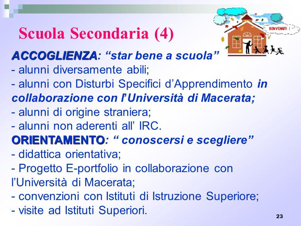 23 Scuola Secondaria (4) ACCOGLIENZA ACCOGLIENZA: star bene a scuola - alunni diversamente abili; - alunni con Disturbi Specifici dApprendimento in co