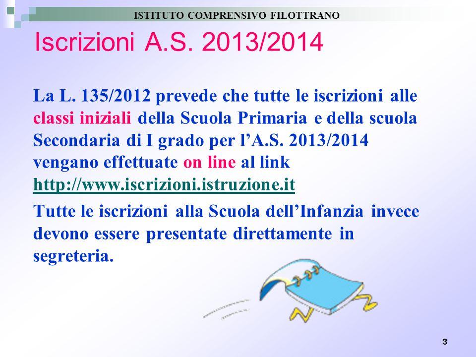 3 Iscrizioni A.S. 2013/2014 La L. 135/2012 prevede che tutte le iscrizioni alle classi iniziali della Scuola Primaria e della scuola Secondaria di I g