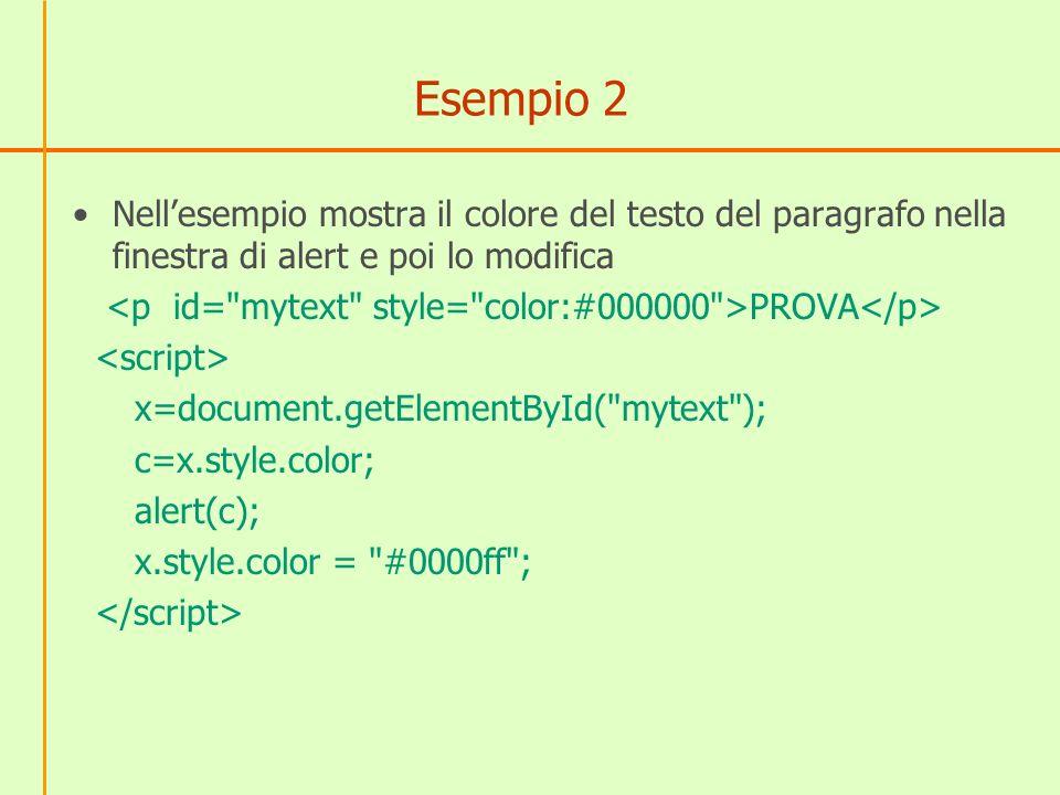Esempio 2 Nellesempio mostra il colore del testo del paragrafo nella finestra di alert e poi lo modifica PROVA x=document.getElementById(