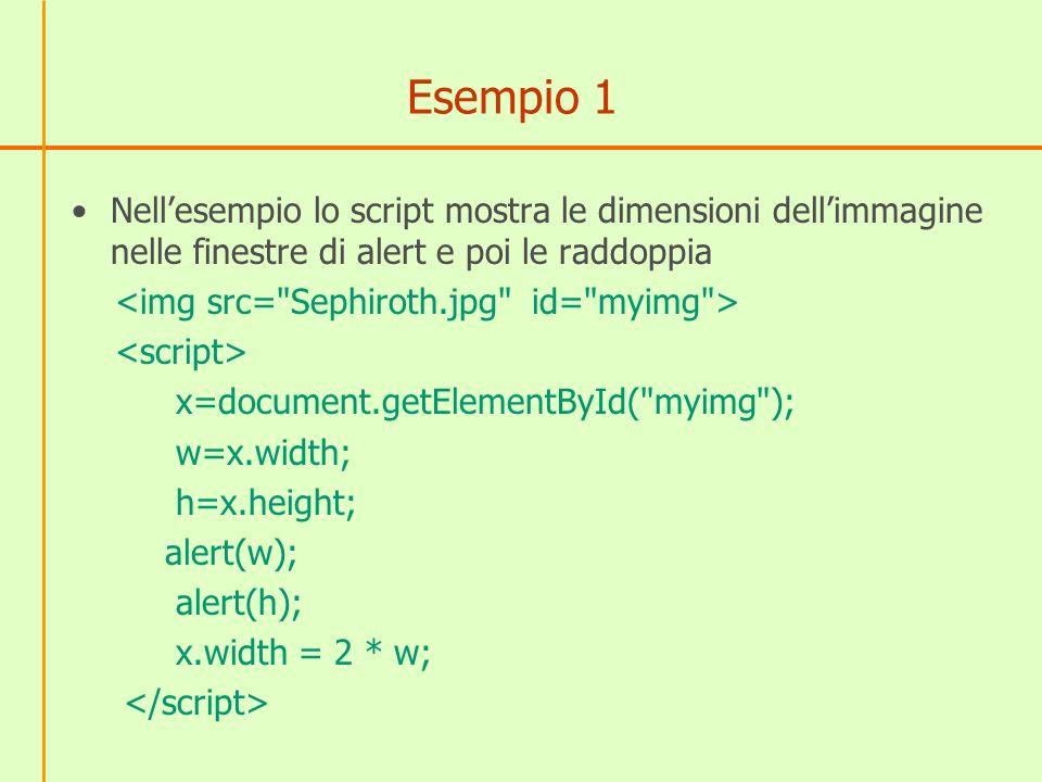 Esempio 1 Nellesempio lo script mostra le dimensioni dellimmagine nelle finestre di alert e poi le raddoppia x=document.getElementById(