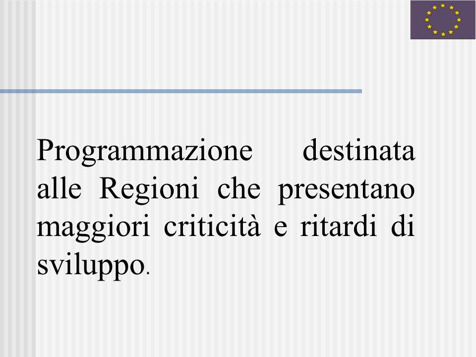 Programmazione destinata alle Regioni che presentano maggiori criticità e ritardi di sviluppo.