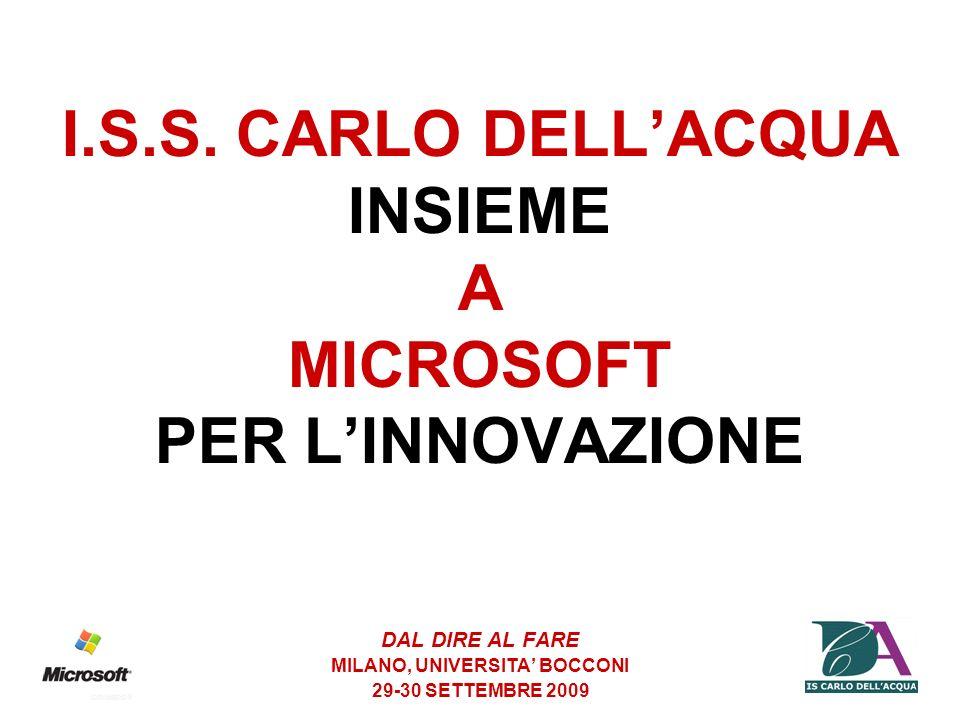I.S.S. CARLO DELLACQUA INSIEME A MICROSOFT PER LINNOVAZIONE DAL DIRE AL FARE MILANO, UNIVERSITA BOCCONI 29-30 SETTEMBRE 2009