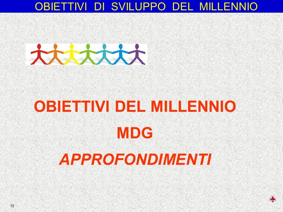 OBIETTIVI DI SVILUPPO DEL MILLENNIO 19 OBIETTIVI DEL MILLENNIO MDG APPROFONDIMENTI