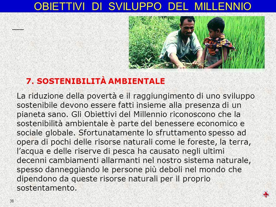 OBIETTIVI DI SVILUPPO DEL MILLENNIO 38 La riduzione della povertà e il raggiungimento di uno sviluppo sostenibile devono essere fatti insieme alla presenza di un pianeta sano.