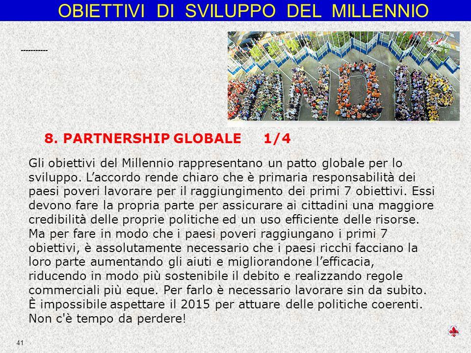 OBIETTIVI DI SVILUPPO DEL MILLENNIO 41 Gli obiettivi del Millennio rappresentano un patto globale per lo sviluppo.