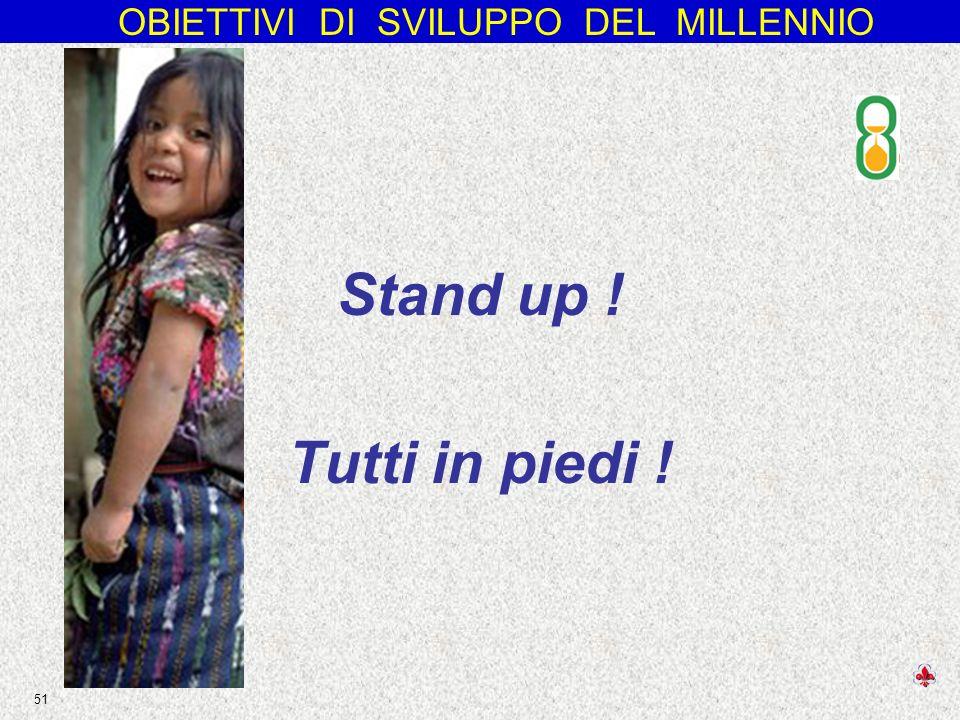OBIETTIVI DI SVILUPPO DEL MILLENNIO 51 Stand up ! Tutti in piedi !