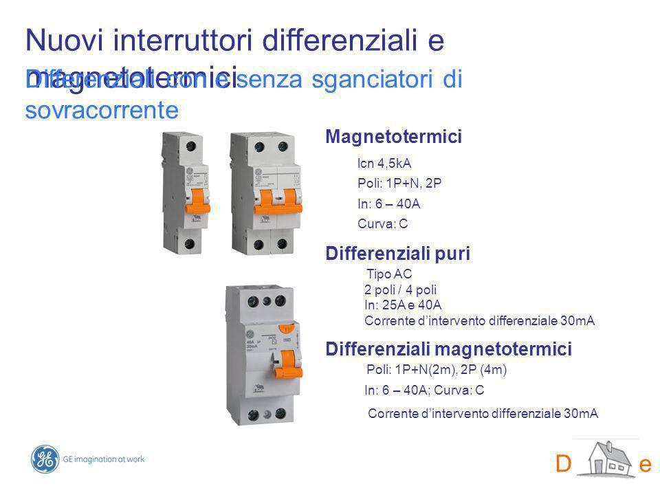 Nuovi interruttori differenziali e magnetotermici Differenziali con e senza sganciatori di sovracorrente Magnetotermici lcn 4,5kA Poli: 1P+N, 2P In: 6
