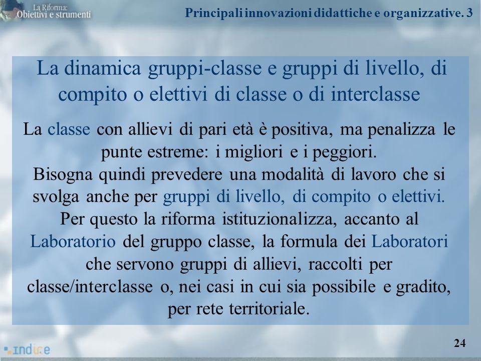 La dinamica gruppi-classe e gruppi di livello, di compito o elettivi di classe o di interclasse La classe con allievi di pari età è positiva, ma penal