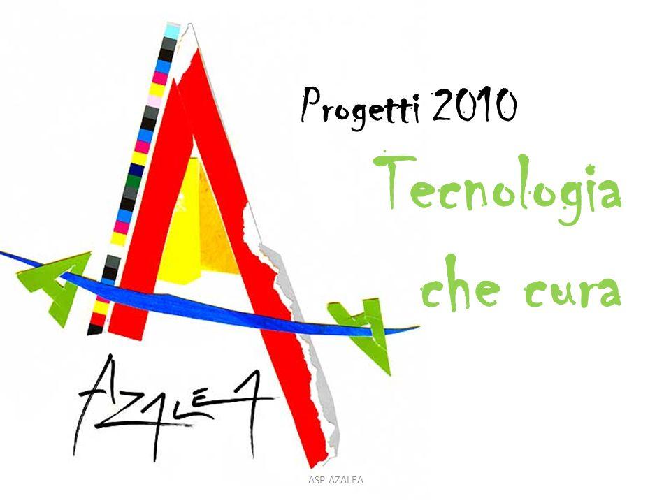 ASP AZALEA Progetti 2010 Tecnologia che cura