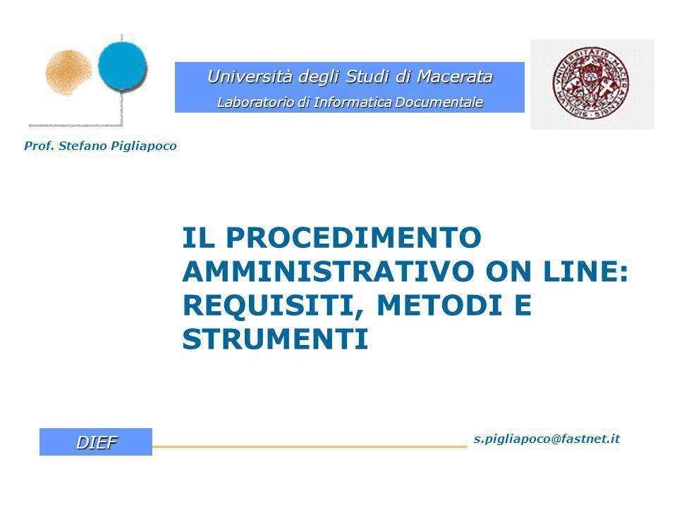 IL PROCEDIMENTO AMMINISTRATIVO ON LINE: REQUISITI, METODI E STRUMENTI Prof. Stefano Pigliapoco s.pigliapoco@fastnet.it Università degli Studi di Macer