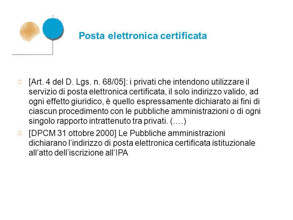 Posta elettronica certificata ¤ [Art. 4 del D. Lgs. n. 68/05]: i privati che intendono utilizzare il servizio di posta elettronica certificata, il sol