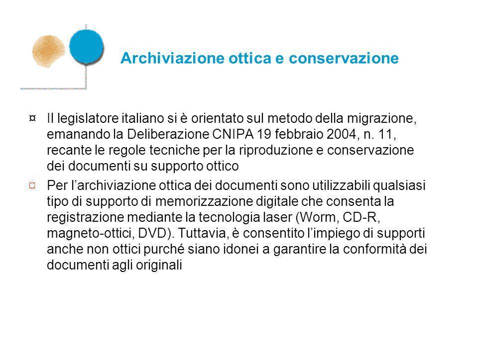 Archiviazione ottica e conservazione ¤Il legislatore italiano si è orientato sul metodo della migrazione, emanando la Deliberazione CNIPA 19 febbraio