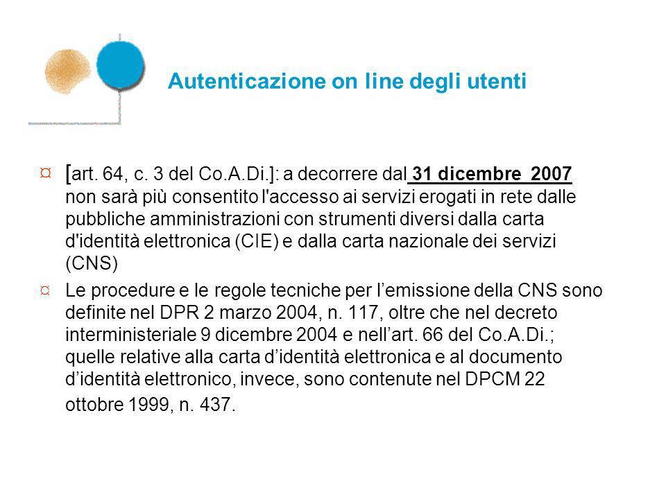 Autenticazione on line degli utenti ¤ [ art. 64, c. 3 del Co.A.Di.]: a decorrere dal 31 dicembre 2007 non sarà più consentito l'accesso ai servizi ero