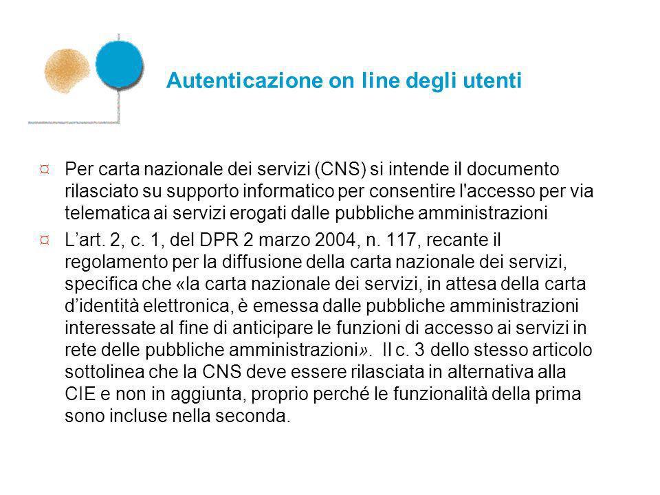Autenticazione on line degli utenti ¤ Per carta nazionale dei servizi (CNS) si intende il documento rilasciato su supporto informatico per consentire