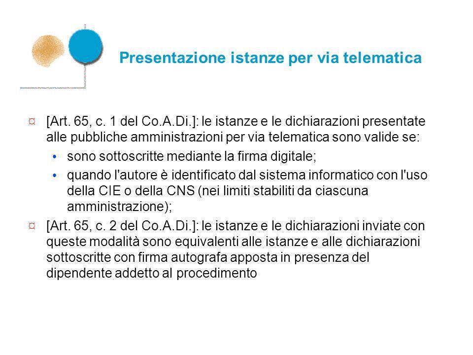 Presentazione istanze per via telematica ¤ [Art. 65, c. 1 del Co.A.Di.]: le istanze e le dichiarazioni presentate alle pubbliche amministrazioni per v