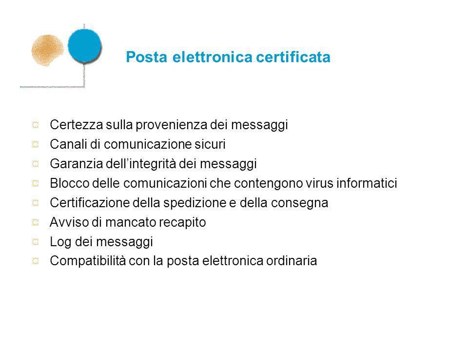 Posta elettronica certificata ¤ Certezza sulla provenienza dei messaggi ¤ Canali di comunicazione sicuri ¤ Garanzia dellintegrità dei messaggi ¤ Blocc