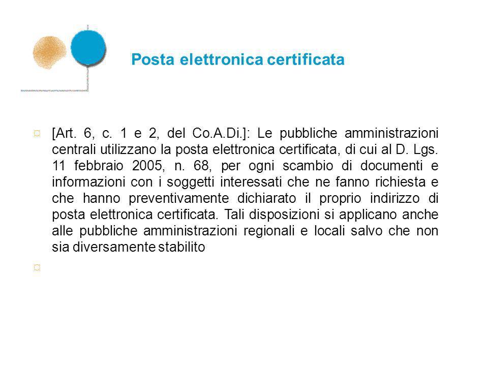 Posta elettronica certificata ¤ [Art. 6, c. 1 e 2, del Co.A.Di.]: Le pubbliche amministrazioni centrali utilizzano la posta elettronica certificata, d