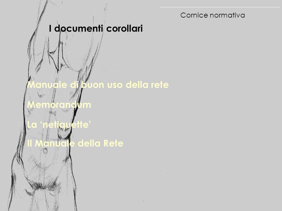 Cornice normativa I documenti corollari Manuale di buon uso della rete Memorandum La netiquette Il Manuale della Rete