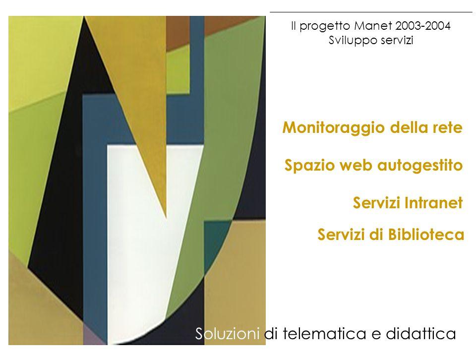 Il progetto Manet 2003-2004 Sviluppo servizi Soluzioni di telematica e didattica Servizi Intranet Spazio web autogestito Monitoraggio della rete Servi