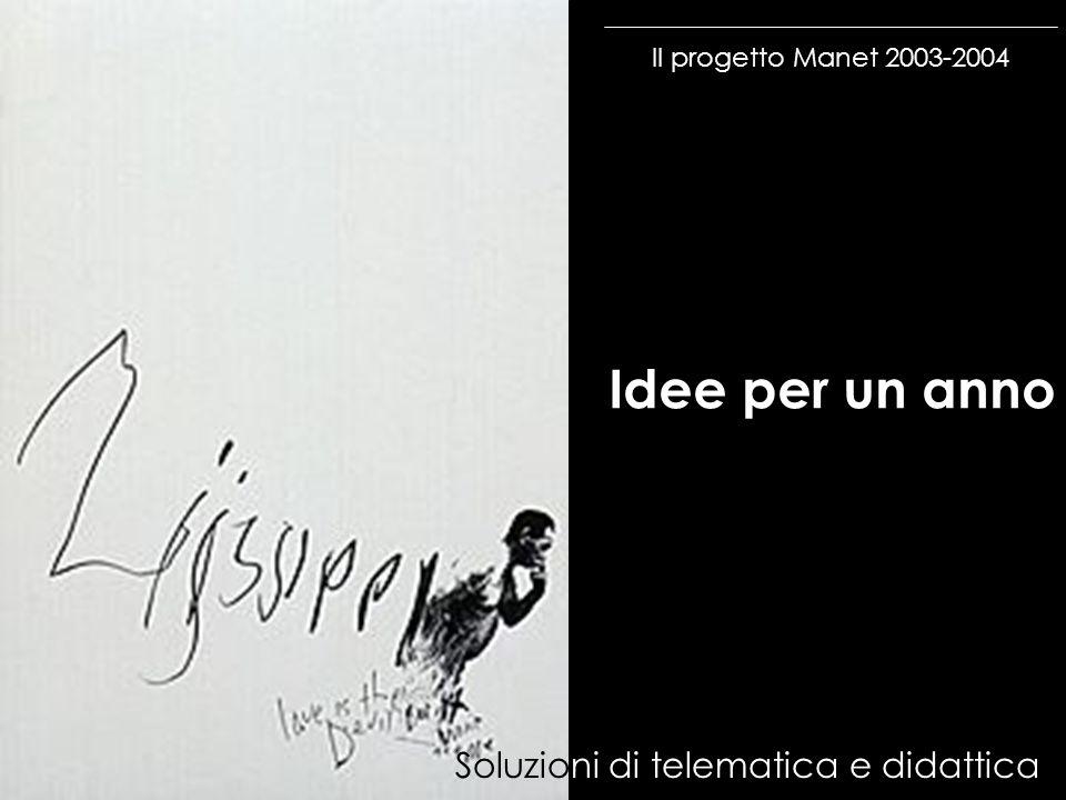 Il progetto Manet 2003-2004 Idee per un anno Soluzioni di telematica e didattica