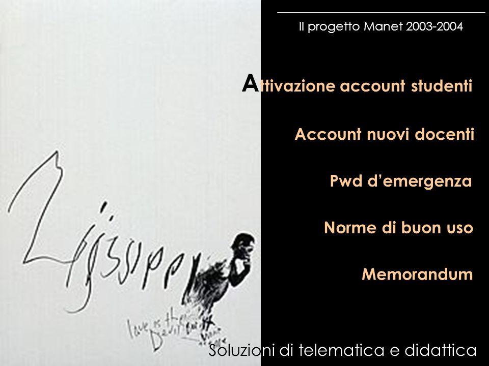 Il progetto Manet 2003-2004 A ttivazione account studenti Account nuovi docenti Norme di buon uso Memorandum Soluzioni di telematica e didattica Pwd d