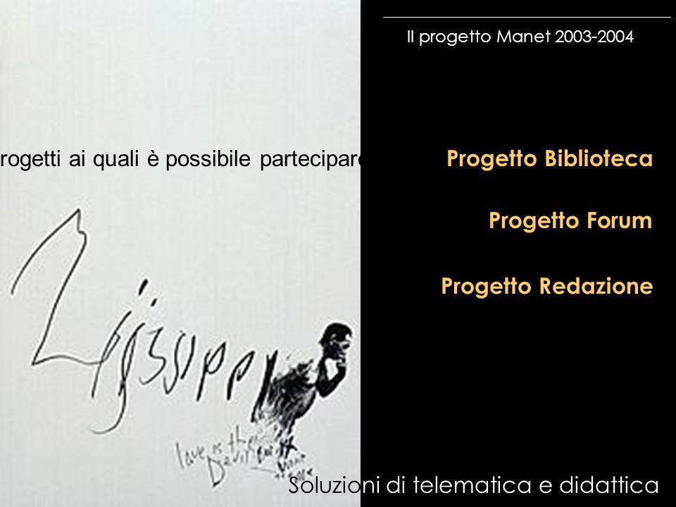 Il progetto Manet 2003-2004 Soluzioni di telematica e didattica Progetto Biblioteca Progetto Forum Progetto Redazione Progetti ai quali è possibile pa