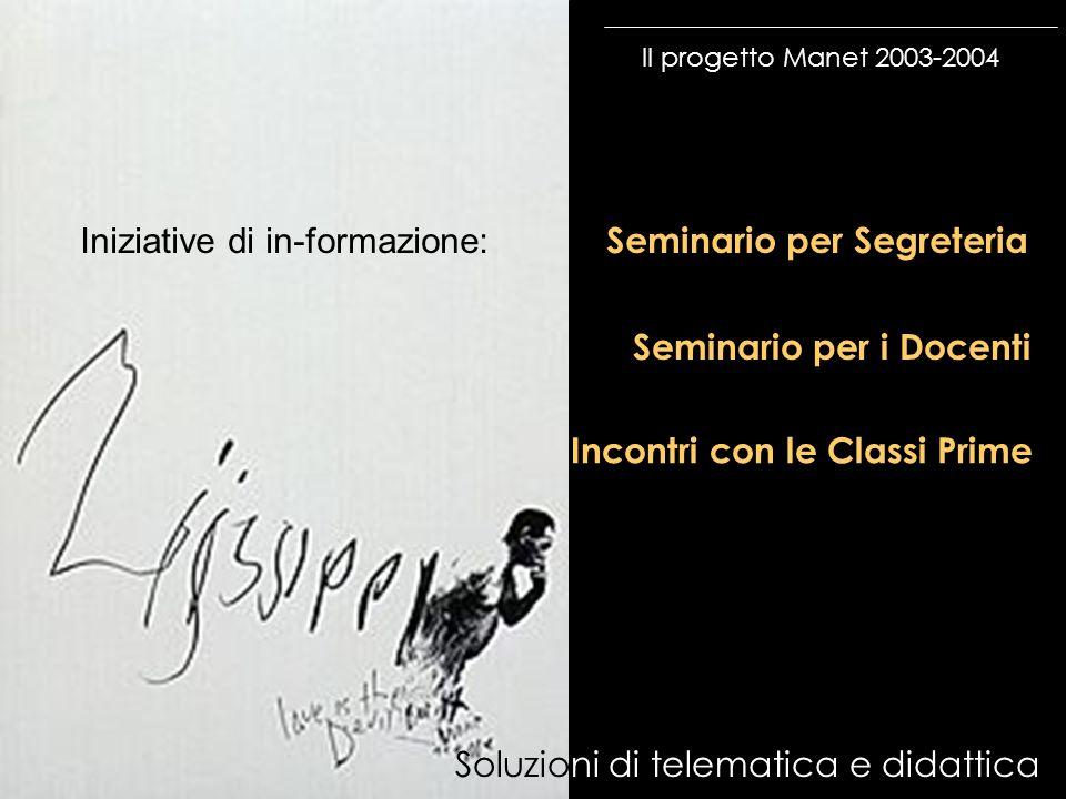 Il progetto Manet 2003-2004 Soluzioni di telematica e didattica Seminario per Segreteria Seminario per i Docenti Incontri con le Classi Prime Iniziati