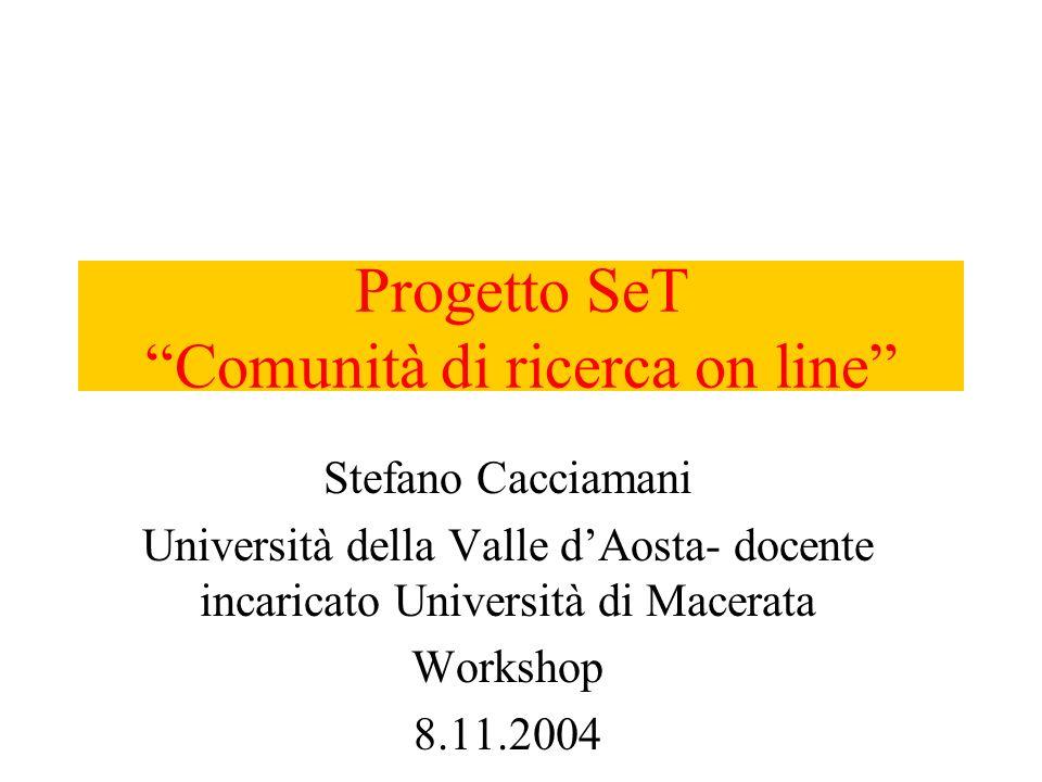 Progetto SeT Comunità di ricerca on line Stefano Cacciamani Università della Valle dAosta- docente incaricato Università di Macerata Workshop 8.11.2004