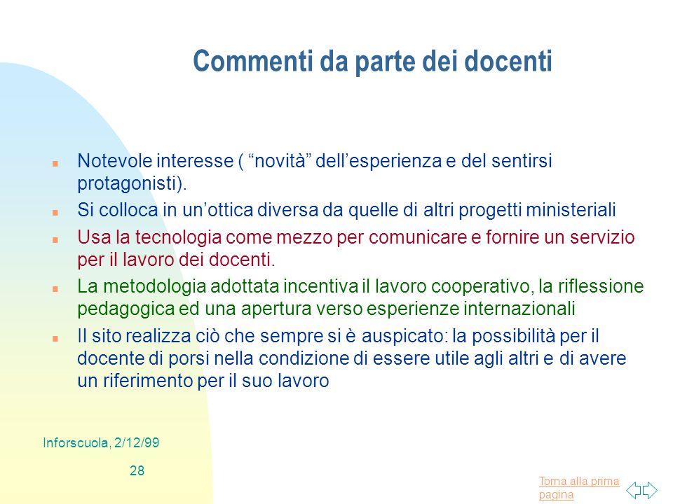 Torna alla prima pagina Inforscuola, 2/12/99 28 Commenti da parte dei docenti n Notevole interesse ( novità dellesperienza e del sentirsi protagonisti).