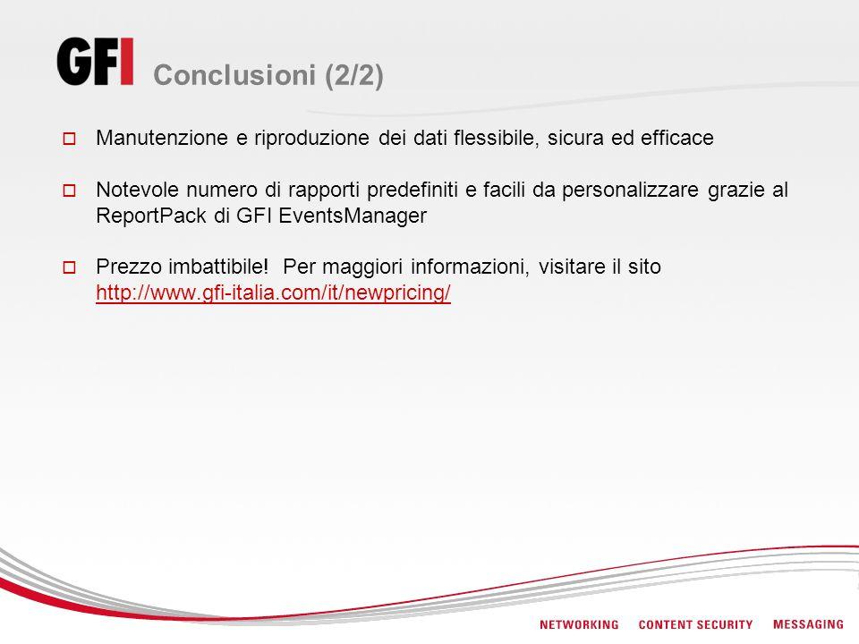 Conclusioni (2/2) Manutenzione e riproduzione dei dati flessibile, sicura ed efficace Notevole numero di rapporti predefiniti e facili da personalizzare grazie al ReportPack di GFI EventsManager Prezzo imbattibile.