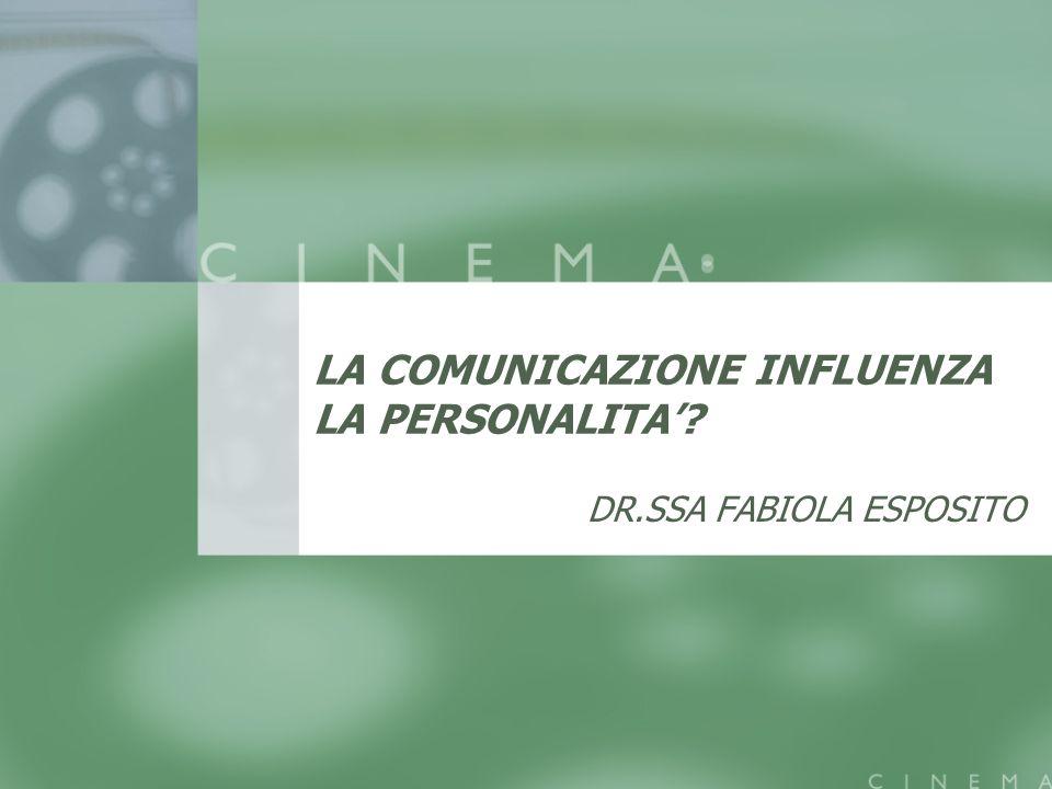 LA COMUNICAZIONE INFLUENZA LA PERSONALITA? DR.SSA FABIOLA ESPOSITO