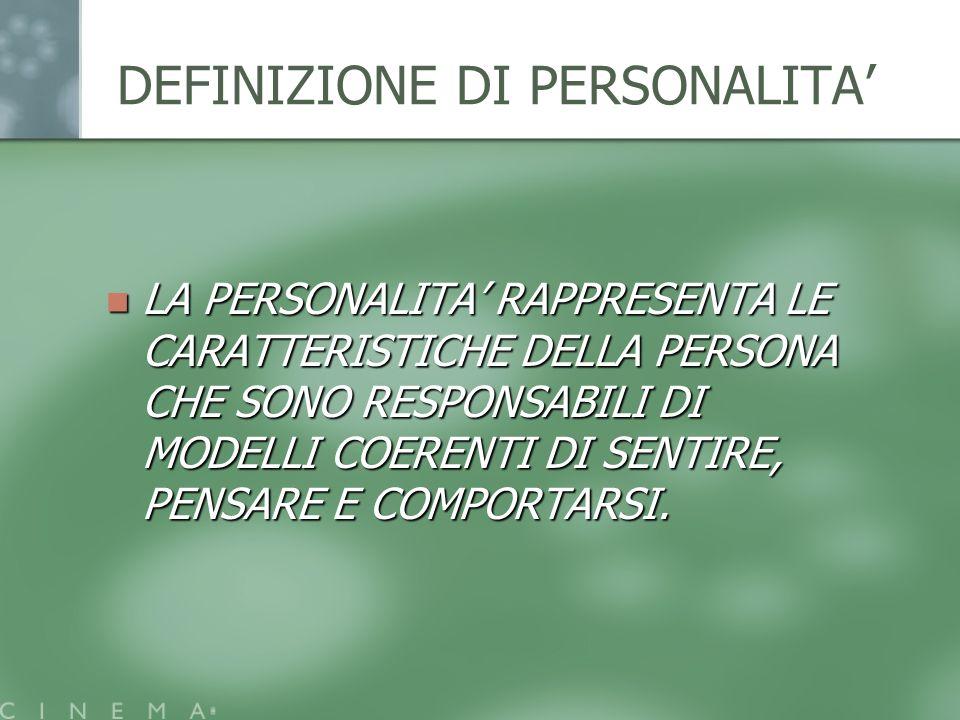 DEFINIZIONE DI PERSONALITA LA PERSONALITA RAPPRESENTA LE CARATTERISTICHE DELLA PERSONA CHE SONO RESPONSABILI DI MODELLI COERENTI DI SENTIRE, PENSARE E