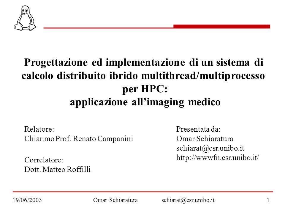 Progettazione ed implementazione di un sistema di calcolo distribuito ibrido multithread/multiprocesso per HPC: applicazione allimaging medico Present