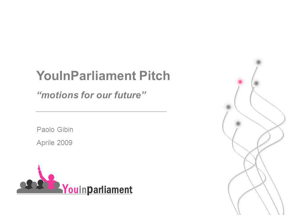 Paolo Gibin Aprile 2009 YouInParliament Pitch motions for our future Y ouin p arliament