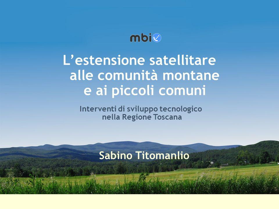 Lestensione satellitare alle comunità montane ed ai piccoli comuni Interventi di sviluppo tecnologico nella Regione Toscana Sabino Titomanlio Lestensi