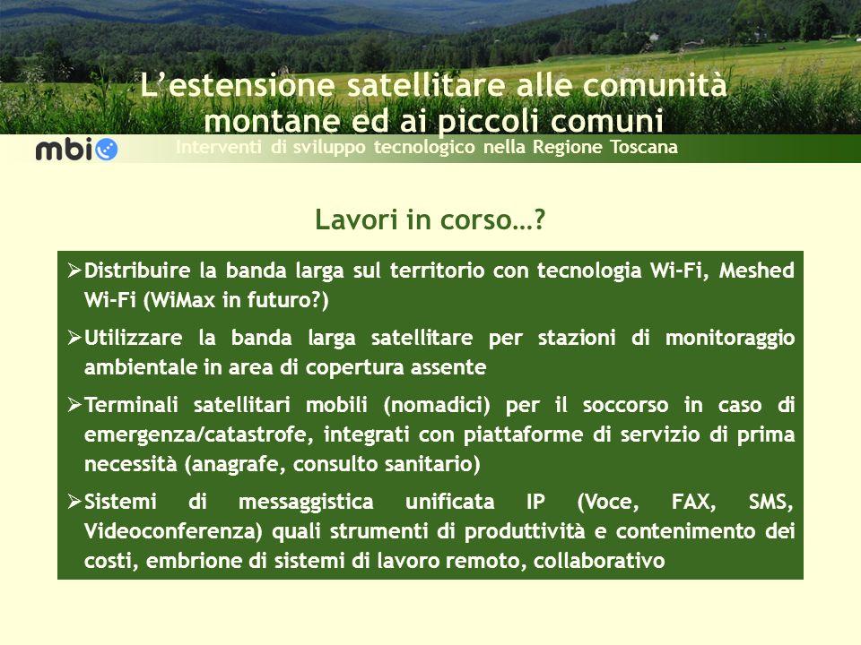 Lestensione satellitare alle comunità montane ed ai piccoli comuni Interventi di sviluppo tecnologico nella Regione Toscana Lavori in corso….