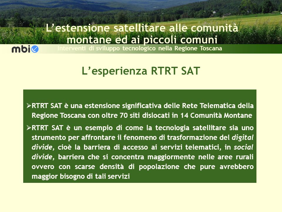 Lestensione satellitare alle comunità montane ed ai piccoli comuni Interventi di sviluppo tecnologico nella Regione Toscana Lesperienza RTRT SAT RTRT