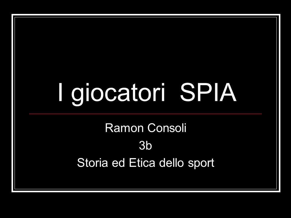 I giocatori SPIA Ramon Consoli 3b Storia ed Etica dello sport