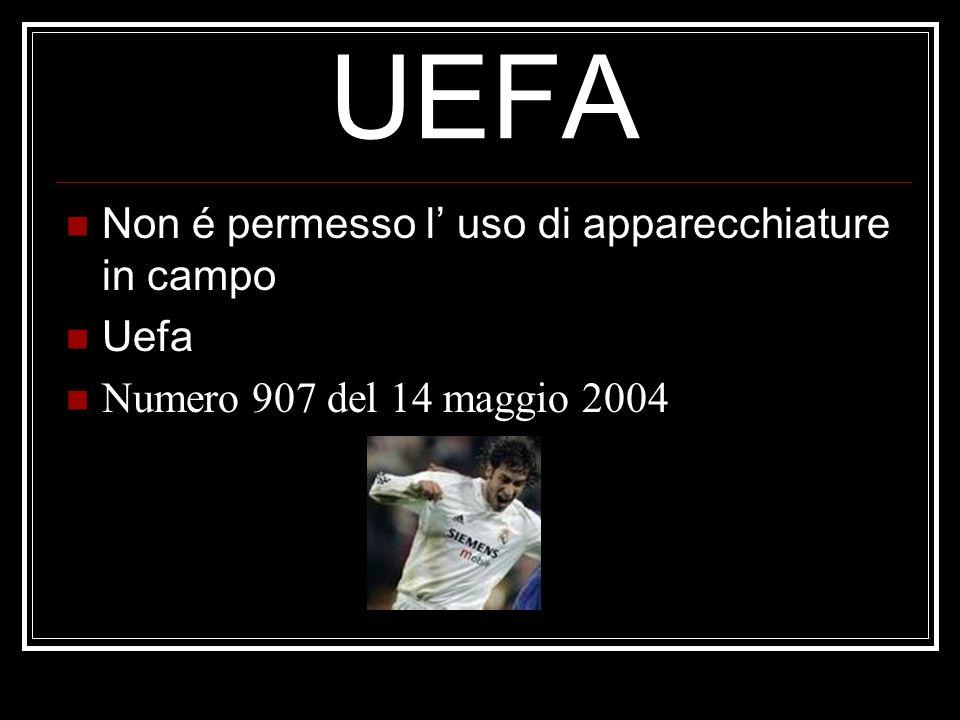UEFA Non é permesso l uso di apparecchiature in campo Uefa Numero 907 del 14 maggio 2004