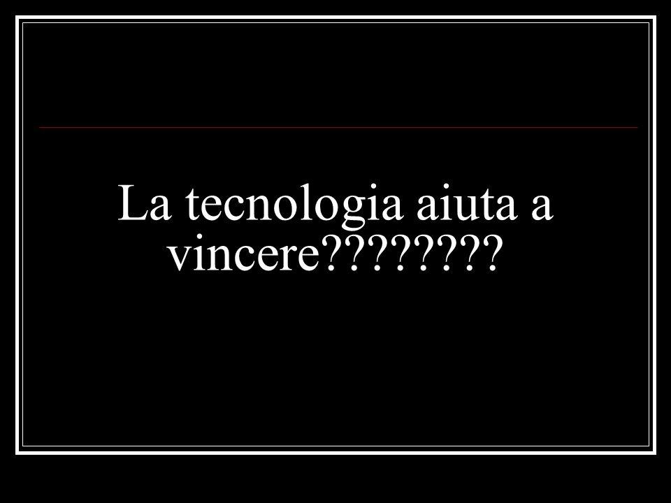 La tecnologia aiuta a vincere????????