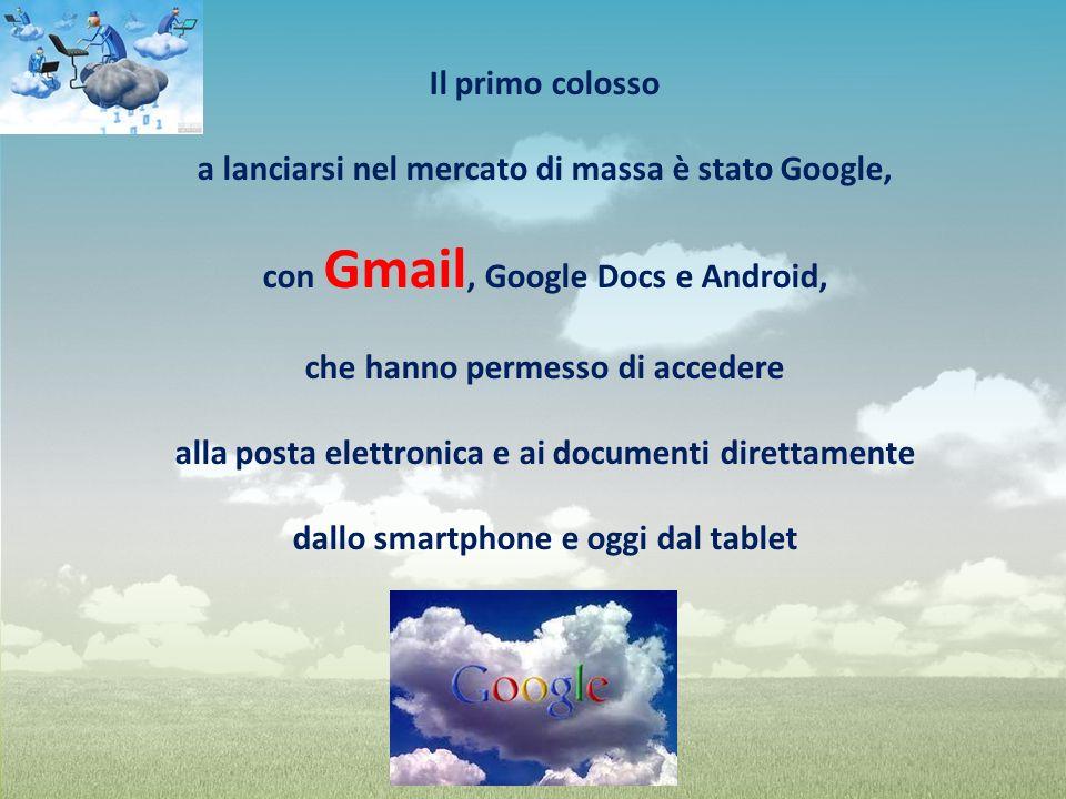 Il primo colosso a lanciarsi nel mercato di massa è stato Google, con Gmail, Google Docs e Android, che hanno permesso di accedere alla posta elettron