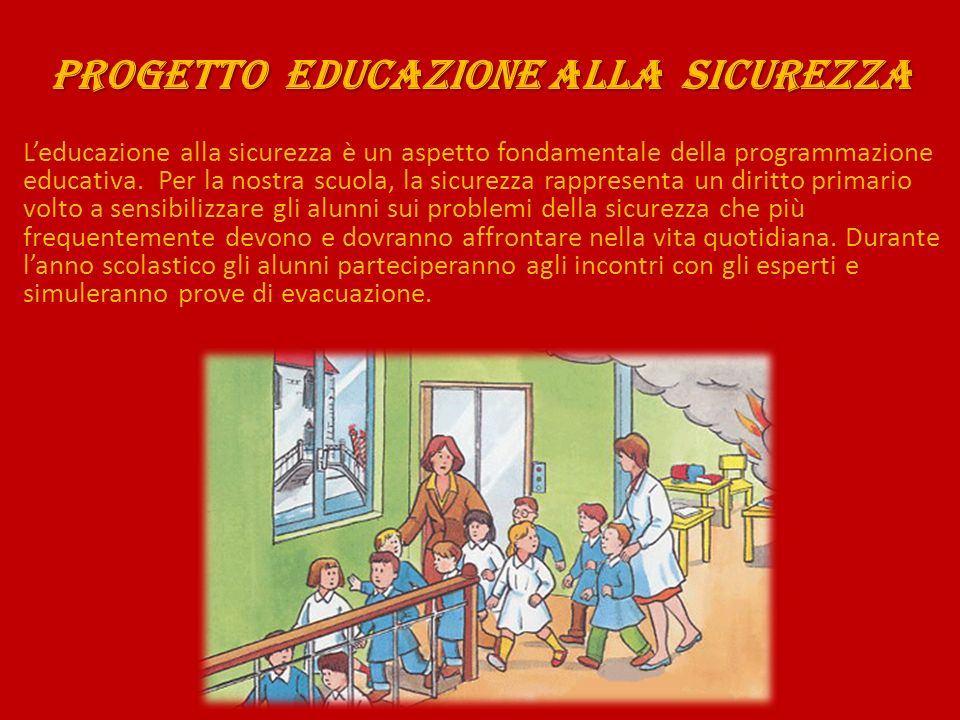 Progetto EDUCAZIONE ALLA Sicurezza Leducazione alla sicurezza è un aspetto fondamentale della programmazione educativa.