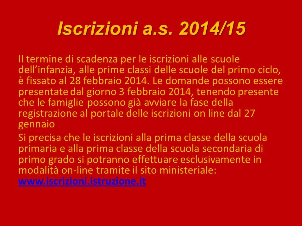 Iscrizioni a.s. 2014/15 Il termine di scadenza per le iscrizioni alle scuole dellinfanzia, alle prime classi delle scuole del primo ciclo, è fissato a